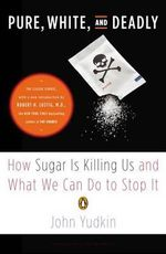 Pure, White, and Deadly : How Sugar Is Killing Us and What We Can Do to Stop It - John Yudkin