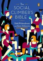 The Social Climber's Bible : A Book of Manners, Practical Tips, and Spiritual Advice for the Upwardly Mobile - Dirk Wittenborn
