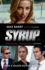 Syrup : A Novel (Movie Tie-In) - Max Barry