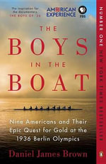 The Boys in the Boat : Nine Americans and Their Epic Quest for Gold at the 1936 Berlin Olympics - Daniel James Brown