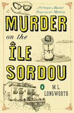 Murder on the Ile Sordou : A Verlaque and Bonnet Provencal Mystery - M L Longworth