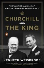 Churchill and the King : The Wartime Alliance of Winston Churchill and George VI - Kenneth Weisbrode