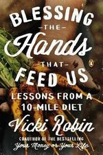 Blessing the Hands That Feed Us : Lessons from a 10 Mile Diet - Vicki Robin