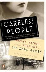 Careless People : Murder, Mayhem, and the Invention of the Great Gatsby - Sarah Churchwell
