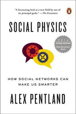 Social Physics : How Social Networks Can Make Us Smarter - Alex Pentland