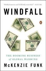 Windfall : The Booming Business of Global Warming - McKenzie Funk