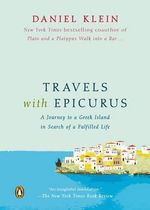 Travels with Epicurus : A Journey to a Greek Island in Search of a Fulfilled Life - Daniel Klein
