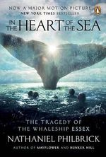 In the Heart of the Sea : The Tragedy of the Whaleship Essex (Movie Tie-In) - Nathaniel Philbrick