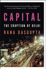 Capital : The Eruption of Delhi - Rana DasGupta