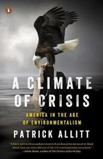 A Climate of Crisis : America in the Age of Environmentalism - Patrick Allitt