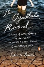The Ogallala Road : A Story of Love, Family, and the Fight to Keep the Great Plains from Running Dry - Julene Bair
