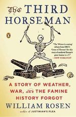 The Third Horseman : A Story of Weather, War and the Famine History Forgot - William Rosen