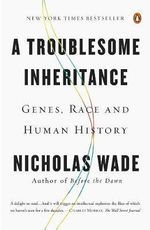 A Troublesome Inheritance : Genes, Race and Human History - Nicholas Wade