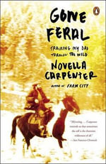 Gone Feral : Tracking My Dad Through the Wild - Novella Carpenter