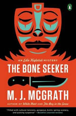 The Bone Seeker : An Edie Kiglatuk Mystery - M J McGrath