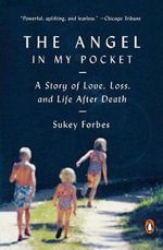 The Angel in My Pocket : A Story of Love, Loss and Life After Death - Sukey Forbes