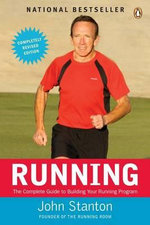 Running : The Complete Guide to Building Your Running Program - Dr John Stanton