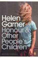 Honour and Other People's Children - Helen Garner