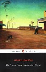 The Penguin Henry Lawson Short Stories  : Penguin Classic - Henry Lawson