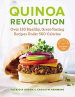 Quinoa Revolution : Over 150 Healthy, Great-Tasting Recipes Under 500 Calories - Patricia Green