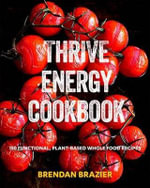 Thrive Energy Cookbook : 150 Functional Plant-Based Whole Food Recipes - Brendan Brazier