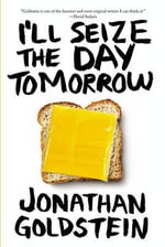 I'll Seize the Day Tomorrow : An Unrated Memoir - Jonathan Goldstein
