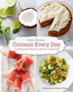 Coconut Every Day : Cooking with Nature's Miracle Superfood - Sasha Seymour