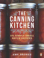 The Canning Kitchen : 101 Simple Small Batch Recipes - Amy Bronee