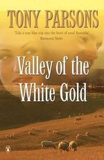 Valley of the White Gold - Tony Parsons