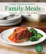 Country Women's Association Family Meals :  Traditional, Tempting, Tried-and-True - The Country Women's Association