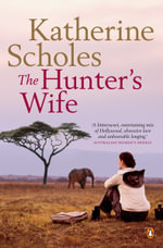 The Hunter's Wife - Katherine Scholes