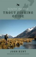 South Island Trout Fishing Guide - John Kent