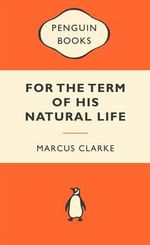 For The Term Of His Natural Life : Popular Penguins : Popular Penguins - Marcus Clarke