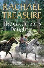 The Cattleman's Daughter - Rachael Treasure
