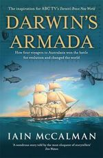 Darwin's Armada : How Four Voyagers to Australasia Won the Battle for Evolution and Changed the World - Iain McCalman