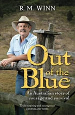 Out of the Blue : An Australian Story of Courage and Survival - R.M. Winn