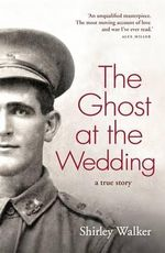 The Ghost at the Wedding : a true story The - Shirley Walker