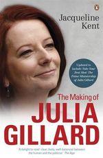 The Making of Julia Gillard - Jacqueline Kent
