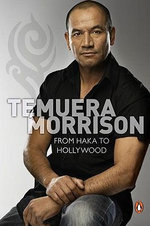 Temuera Morrison : From Haka to Hollywood - Temuera Morrison