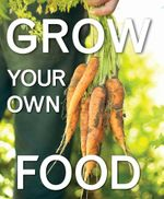 Grow Your Own Food :  How to Save Energy, Save Money and Reduce Your Ca... - Anon