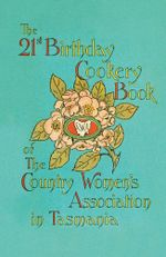 The 21st Birthday Cookery Book of The Country Women's Association in Tasmania - The Country Women's Association