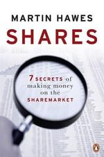 Shares : Seven Secrets of Making Money on the Sharemarket - Martin Hawes