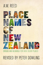 Place Names of New Zealand : Origins and Meanings for Over 10,000 Names - A.W. Reed