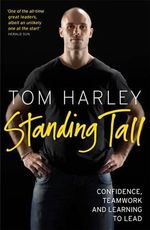 Standing Tall : On Confidence, Teamwork and Leadership - Tom Harley