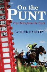 On the Punt :  True Tales from the Track - Patrick Bartley