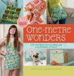 One Metre Wonders  :  Look How Much Can You Make with Just One Metre of Fabric - Patricia Hoskins
