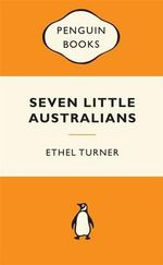 Seven Little Australians : Popular Penguins : Popular Penguins - Ethel Turner