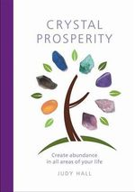 Crystal Prosperity : Create Abundance in All Areas of Your Life - Judy H. Hall