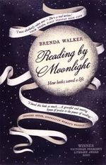 Reading by Moonlight : How Books Saved a Life - Brenda Walker
