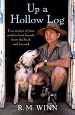 Up a Hollow Log : True Stories of Man and His Best Friends from the Bush and Beyond - R.M. Winn